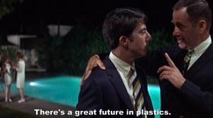 """One word: plastics."""