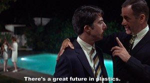 """One word: plastics."""