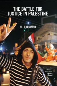 "Ali Abunimah's ""The Battle for Justice in Palestine,"" published by Haymarket Press"